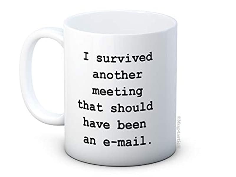 I Survived Another Meeting That Should Have Been an e-Mail - email Funny High Quality Coffee Tea Mug